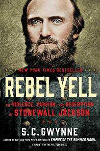 Rebel Yell: The Violence, Passion, and Redemption Of Stonewall Jackson By S. C. Gwynne