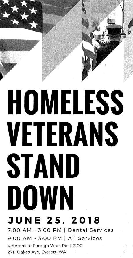 Homeless Veterams Stand Down. June 25, 2018 7:00 AM - 3:00 PM | Dental Services 9:00 AM - 3:00 PM | All Services Veterans of Foreign Wars Post 2100 2711 Oakes Ave, Everett, WA