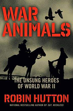 War Animals -The Unsung Heroes of World War II. By Robin L. Hutton